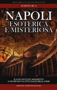 Napoli esoterica e misteriosa. Il lato occulto, maledetto e oscuro della città della sirena