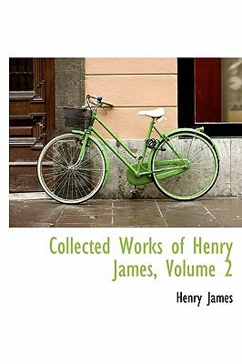 Collected Works of Henry James, Volume 2