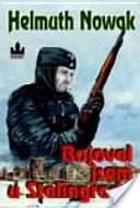 Nowak Helmuth: Bojoval jsem u Staligradu