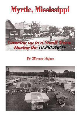 Myrtle, Mississippi Growing Up in a Small Town During the Depression