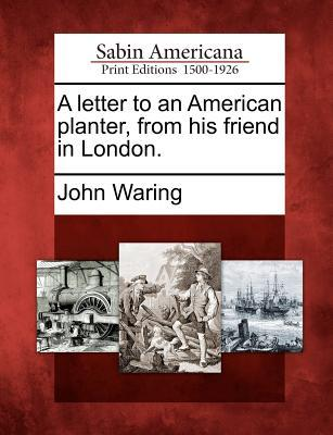 A Letter to an American Planter, from His Friend in London