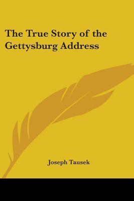 The True Story of the Gettysburg Address