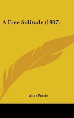 A Free Solitude (1907)