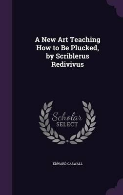 A New Art Teaching How to Be Plucked, by Scriblerus Redivivus