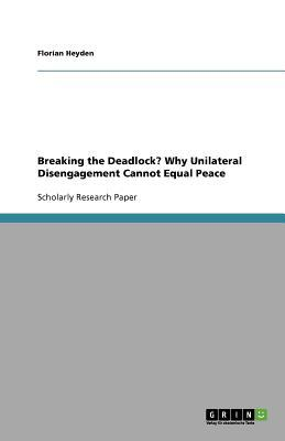 Breaking the Deadlock? Why Unilateral Disengagement Cannot Equal Peace