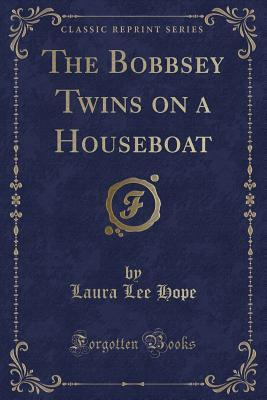 The Bobbsey Twins, on a Houseboat (Classic Reprint)