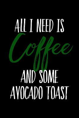 All I Need is Coffee and Some Avocado Toast