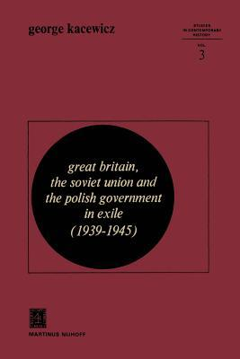 Great Britain, the Soviet Union and the Polish Government in Exile, 1939-1945