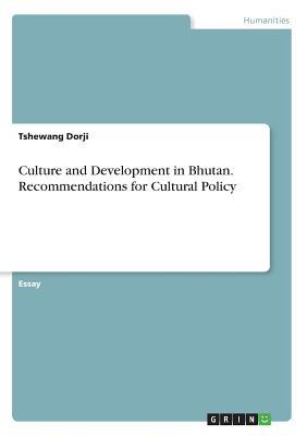 Culture and Development in Bhutan. Recommendations for Cultural Policy