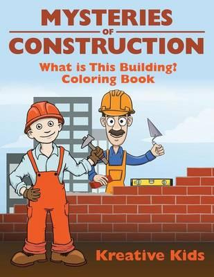 Mysteries of Construction