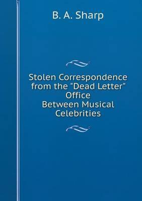 Stolen Correspondence from the Dead Letter Office Between Musical Celebrities