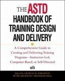 The ASTD Handbook of Training Design and Delivery