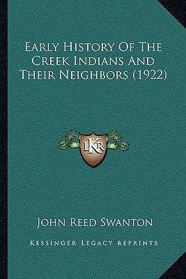 Early History of the Creek Indians and Their Neighbors (1922)
