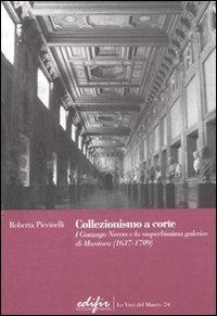 Collezionismo a corte. I Gonzaga Nevers e la «superbissima galeria» di Mantova (1637-1709)