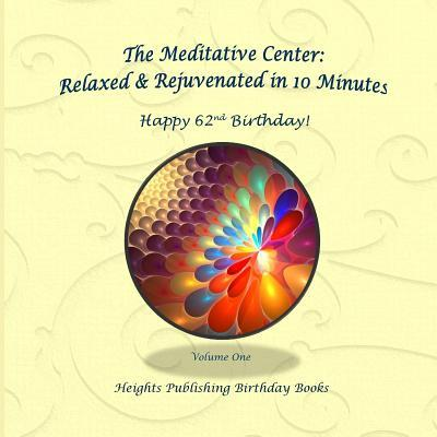 Happy 62nd Birthday! Relaxed & Rejuvenated in 10 Minutes Volume One