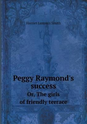 Peggy Raymond's Success Or, the Girls of Friendly Terrace