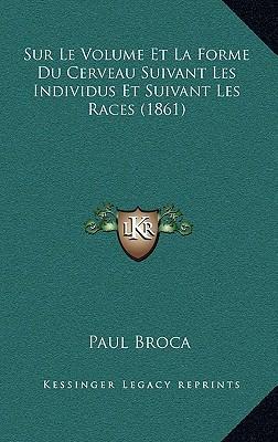 Sur Le Volume Et La Forme Du Cerveau Suivant Les Individus Et Suivant Les Races (1861)
