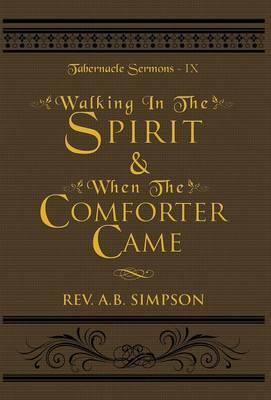 Walking In The Spirit & When The Comforter Came; Tabernacle Sermons IX