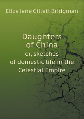 Daughters of China Or, Sketches of Domestic Life in the Celestial Empire