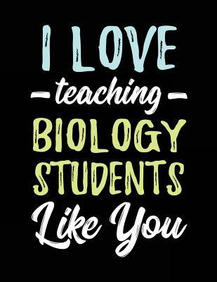 I Love Teaching Biology Students Like You
