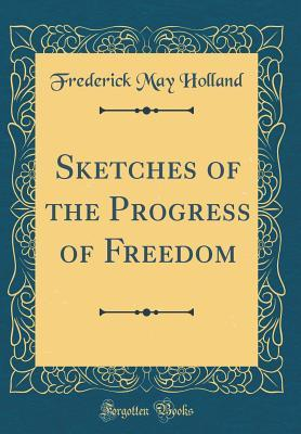 Sketches of the Progress of Freedom (Classic Reprint)
