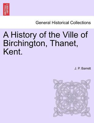 A History of the Ville of Birchington, Thanet, Kent