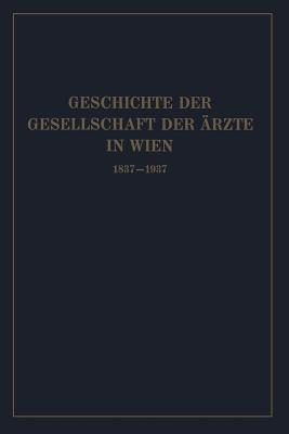 Geschichte Der Gesellschaft Der Ärzte in Wien 1837-1937