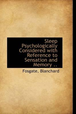 Sleep Psychologically Considered with Reference to Sensation and Memory .