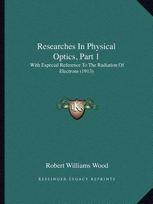 Researches in Physical Optics, Part 1
