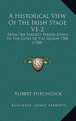 A   Historical View of the Irish Stage V1-2 a Historical View of the Irish Stage V1-2