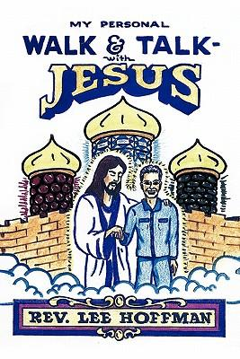 My Personal Walk and Talk With Jesus