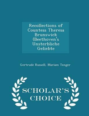 Recollections of Countess Theresa Brunswick (Beethoven's Unsterbliche Geliebte - Scholar's Choice Edition