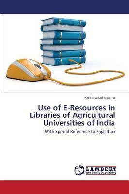 Use of E-Resources in Libraries of Agricultural Universities of India