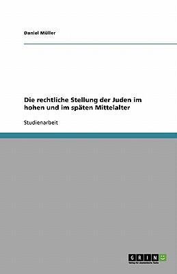 Die rechtliche Stellung der Juden im hohen und im späten Mittelalter