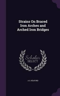Strains on Braced Iron Arches and Arched Iron Bridges