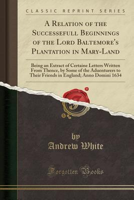A Relation of the Successefull Beginnings of the Lord Baltemore's Plantation in Mary-Land