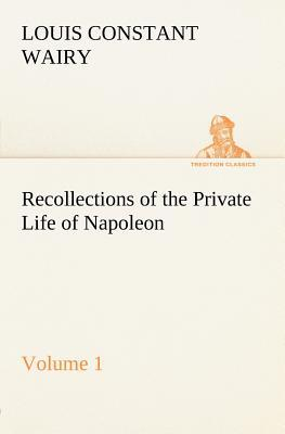 Recollections of the Private Life of Napoleon — Volume 01