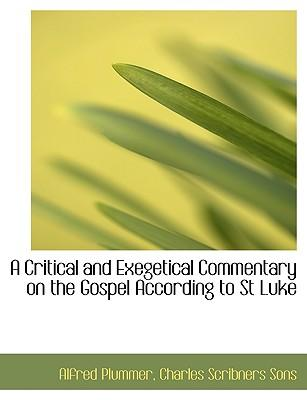 A Critical and Exegetical Commentary on the Gospel According to St  Luke