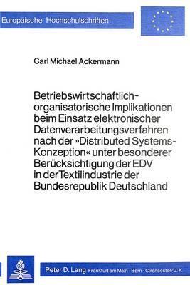 Betriebswirtschaftlich-organisatorische Implikationen beim Einsatz elektronischer Datenverarbeitungsverfahren nach der 'Distributed ... der Bundesrepublik Deutschland
