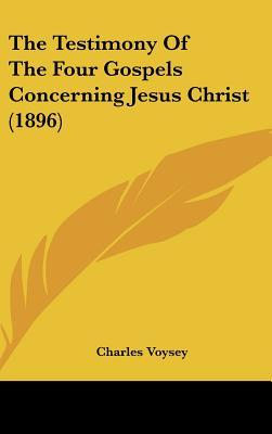 The Testimony of the Four Gospels Concerning Jesus Christ (1896)