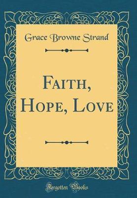 Faith, Hope, Love (Classic Reprint)