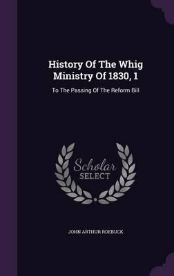 History of the Whig Ministry of 1830, 1
