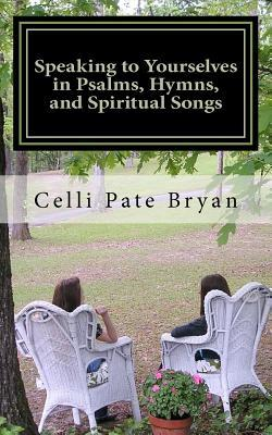 Speaking to Yourselves in Psalms, Hymns, and Spiritual Songs