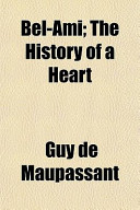 Bel-Ami; The History of a Heart
