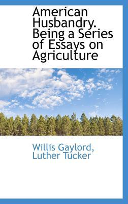 American Husbandry. Being a Series of Essays on Agriculture