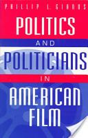 Politics and Politicians in American Film