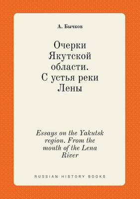 Essays on the Yakutsk Region. from the Mouth of the Lena River