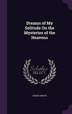 Dreams of My Solitude on the Mysteries of the Heavens