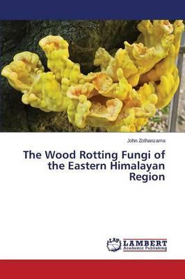 The Wood Rotting Fungi of the Eastern Himalayan Region