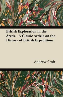 British Exploration in the Arctic - A Classic Article on the History of British Expeditions